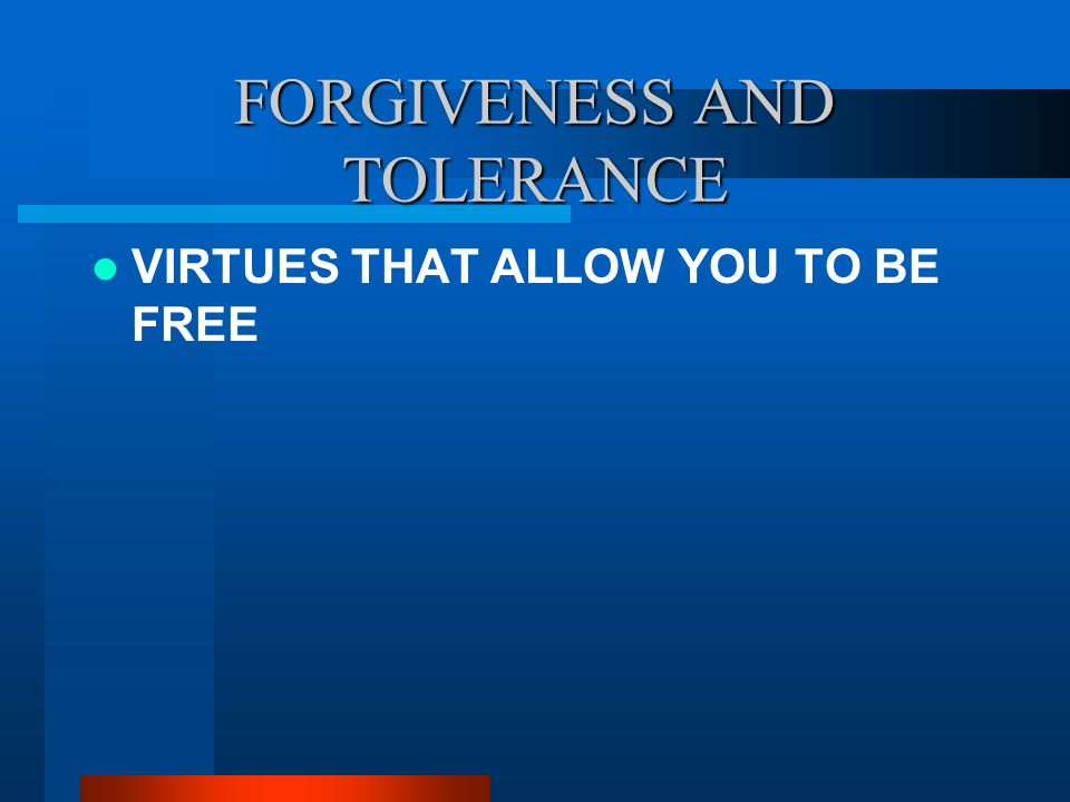 FORGIVENESS AND TOLERANCE
