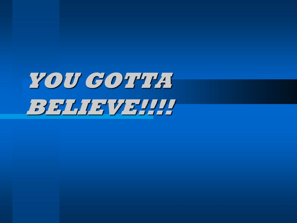 YOU GOTTA BELIEVE!!!!