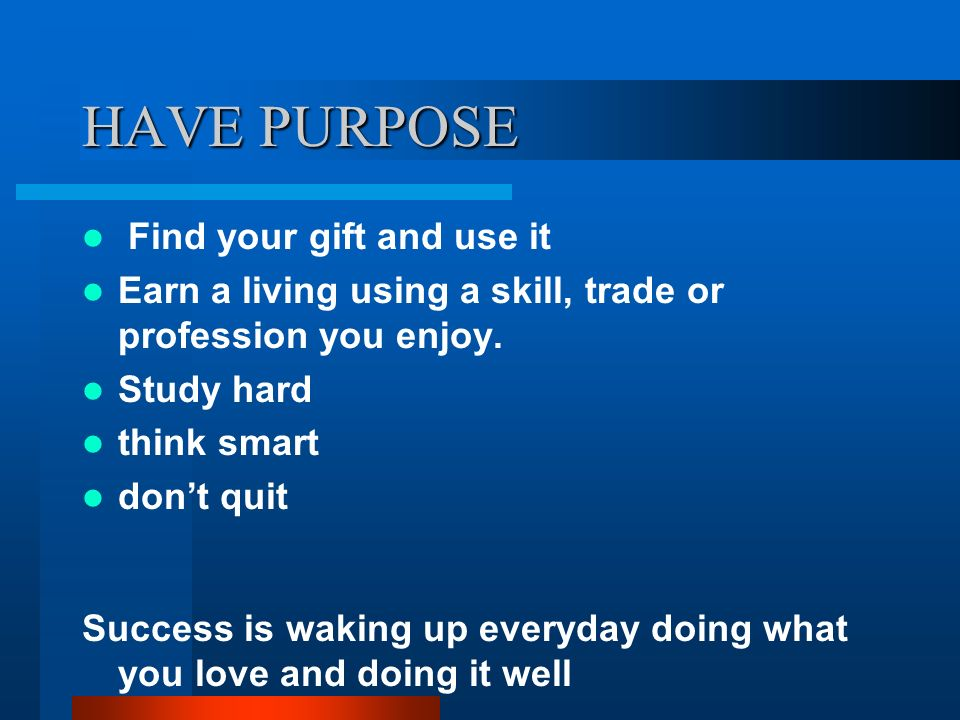 HAVE PURPOSE Find your gift and use it