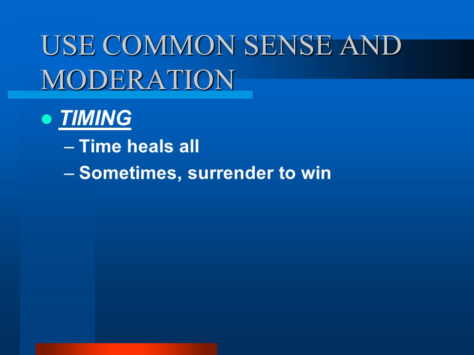 USE COMMON SENSE AND MODERATION