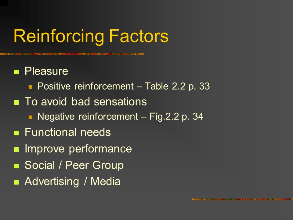 Reinforcing Factors Pleasure To avoid bad sensations Functional needs