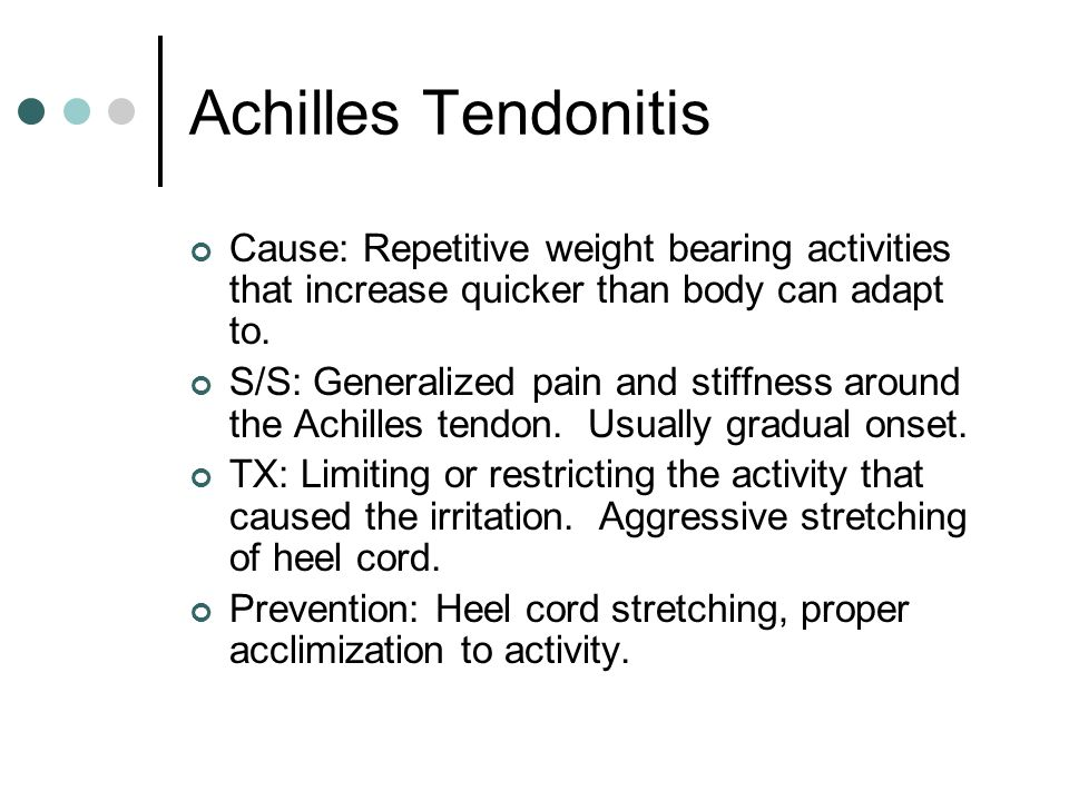 Achilles Tendonitis Cause: Repetitive weight bearing activities that increase quicker than body can adapt to.