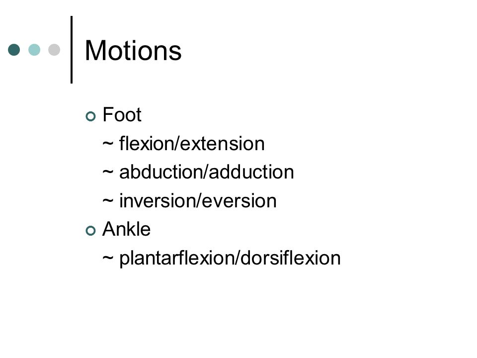 Motions Foot ~ flexion/extension ~ abduction/adduction