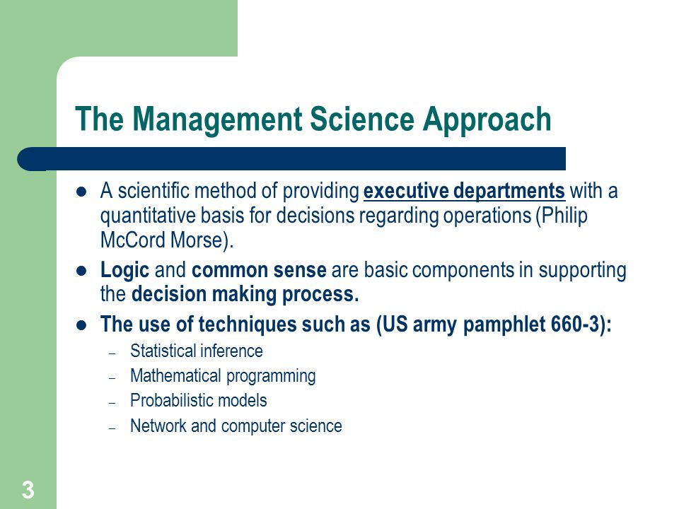mathematical or management science approach management science approach Mathematical or management science approach management science approach what is management science (ms) a discipline(a branch of knowledge)that attempts to aid managerial decision making by applying a scientific approach to managerial problems that involve quantitative factors ,management science is also called operations research (or) a rational, structured approach to problem solving and.