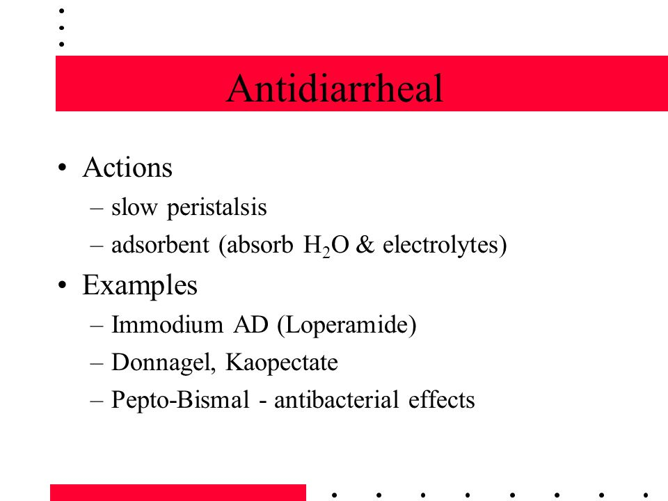 Antidiarrheal Actions Examples slow peristalsis