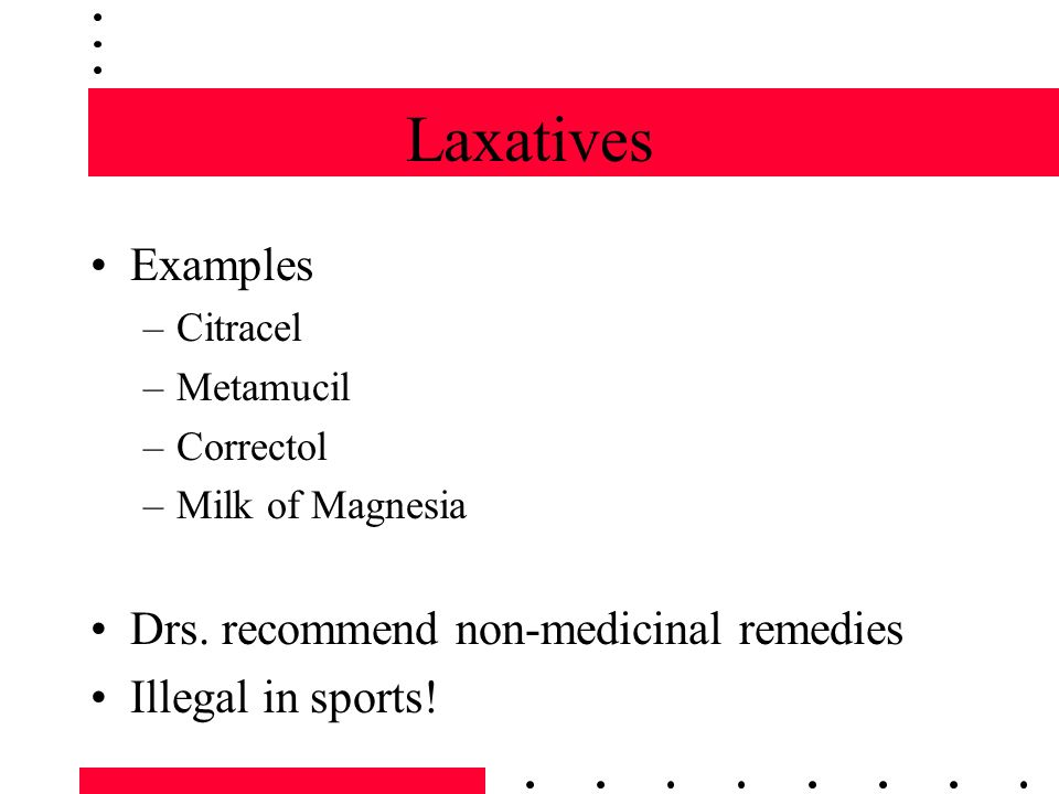 Laxatives Examples Drs. recommend non-medicinal remedies