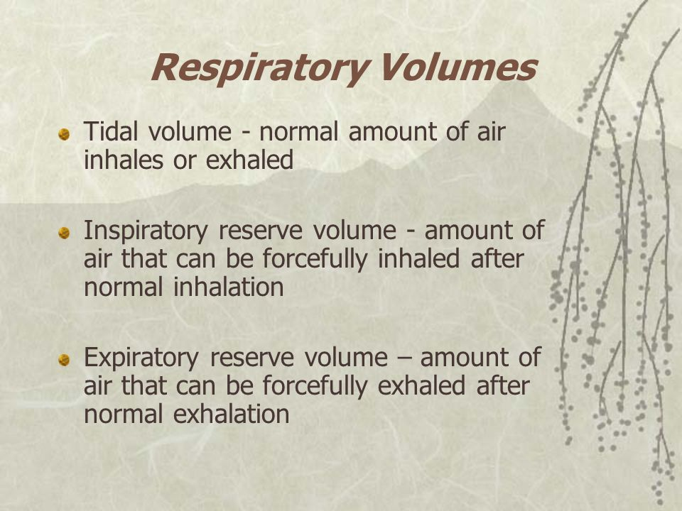 Respiratory Volumes Tidal volume - normal amount of air inhales or exhaled.