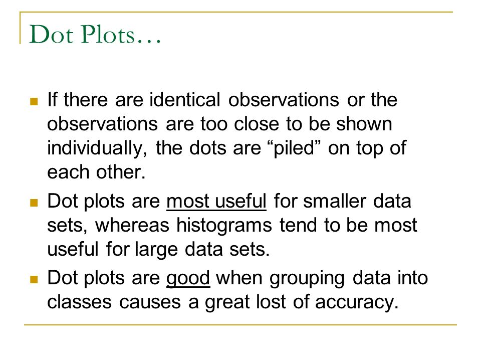 Dot Plots… If there are identical observations or the observations are too close to be shown individually, the dots are piled on top of each other.