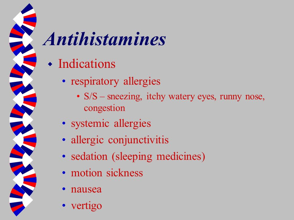 Antihistamines Indications respiratory allergies systemic allergies