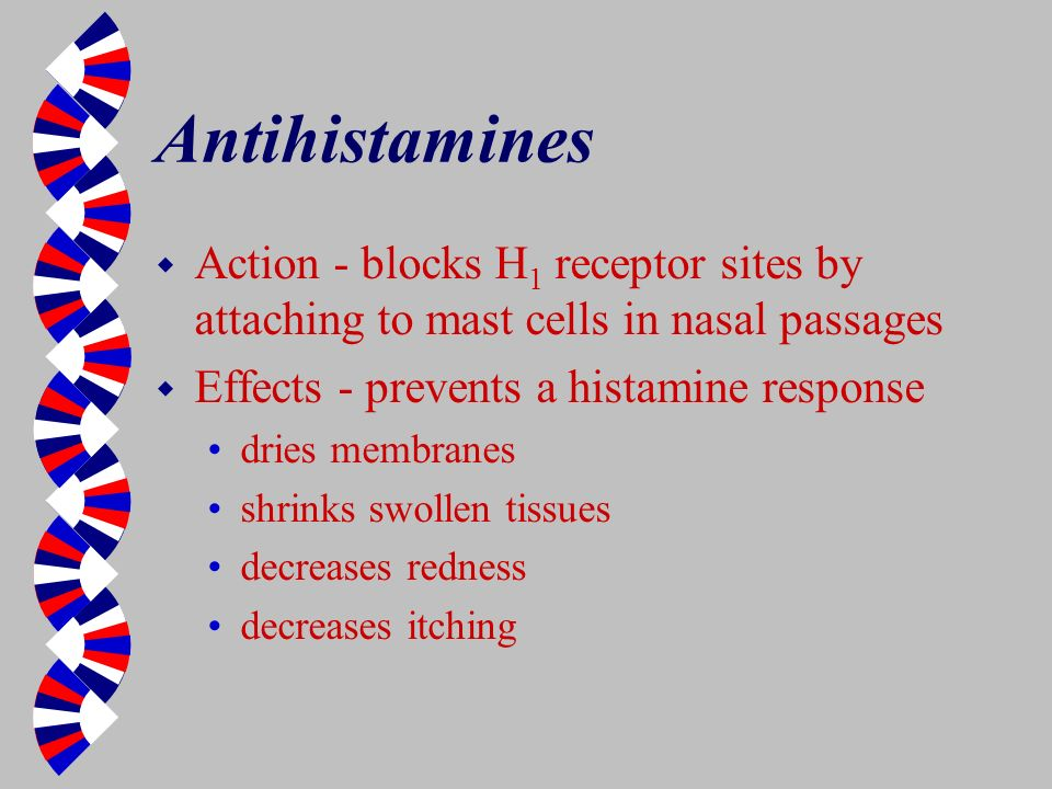 Antihistamines Action - blocks H1 receptor sites by attaching to mast cells in nasal passages. Effects - prevents a histamine response.