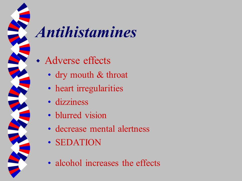 Antihistamines Adverse effects dry mouth & throat heart irregularities