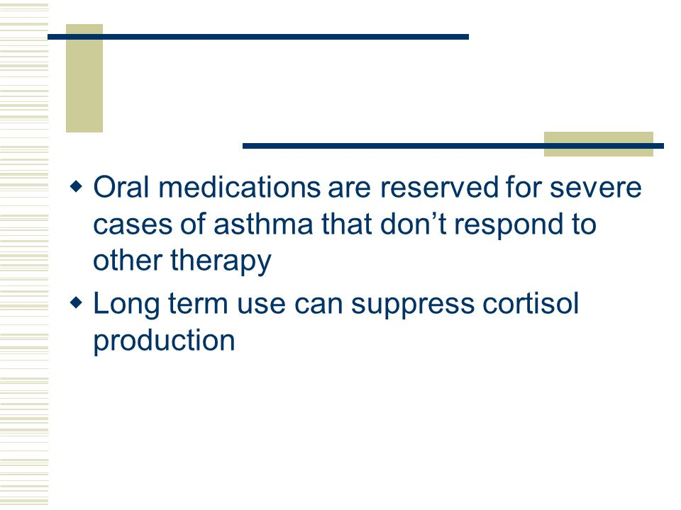 Oral medications are reserved for severe cases of asthma that don't respond to other therapy