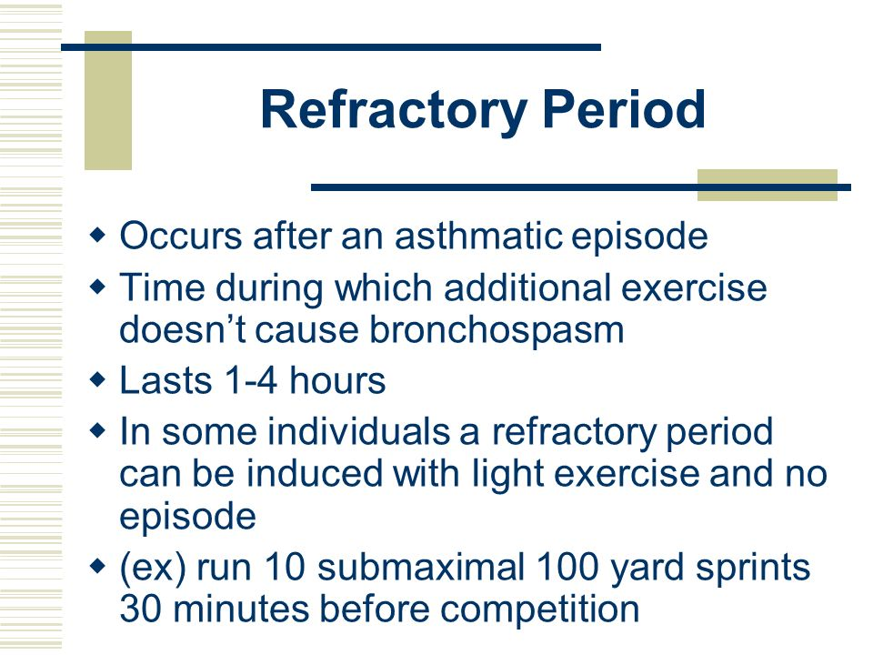 Refractory Period Occurs after an asthmatic episode