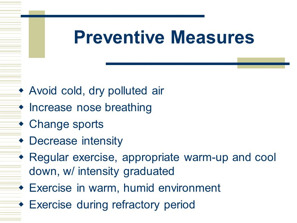 Preventive Measures Avoid cold, dry polluted air