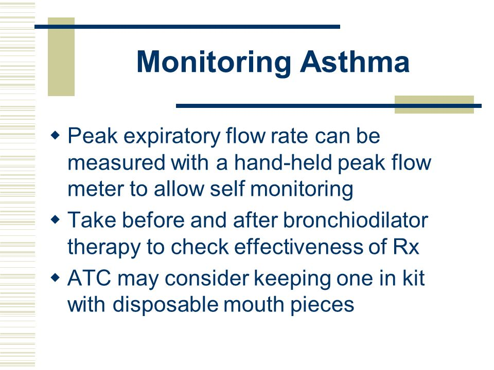 Monitoring Asthma Peak expiratory flow rate can be measured with a hand-held peak flow meter to allow self monitoring.