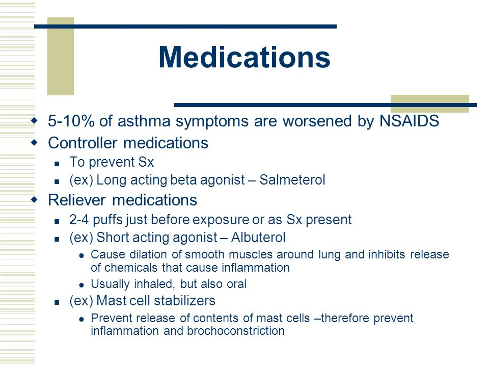 Medications 5-10% of asthma symptoms are worsened by NSAIDS
