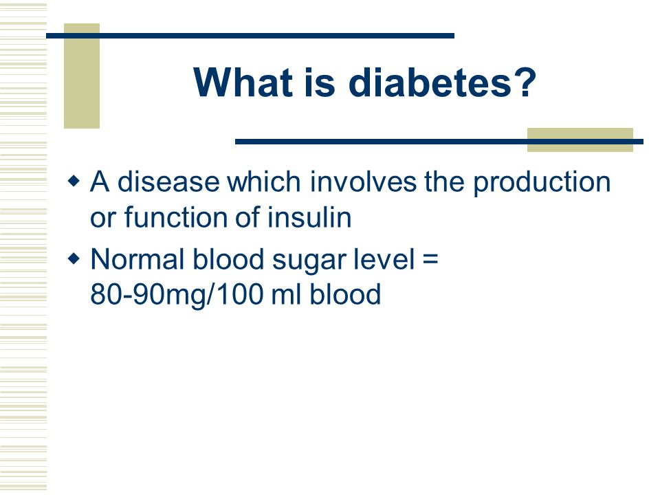 What is diabetes A disease which involves the production or function of insulin.