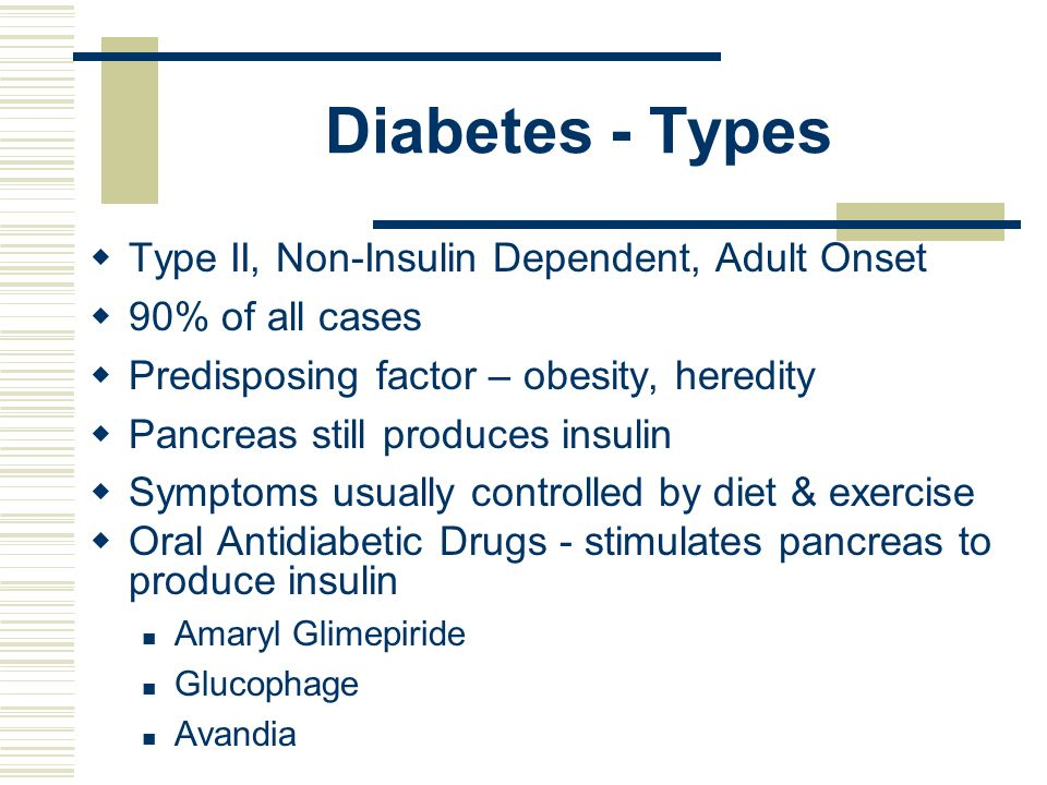 Diabetes - Types Type II, Non-Insulin Dependent, Adult Onset
