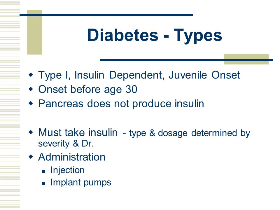 Diabetes - Types Type I, Insulin Dependent, Juvenile Onset