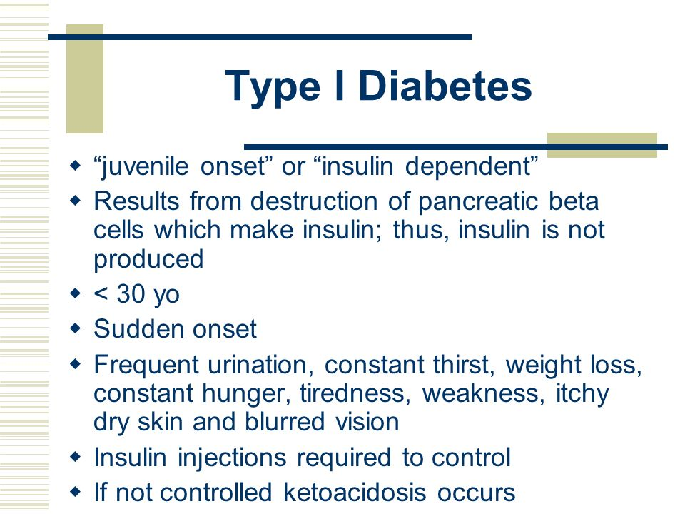 Type I Diabetes juvenile onset or insulin dependent