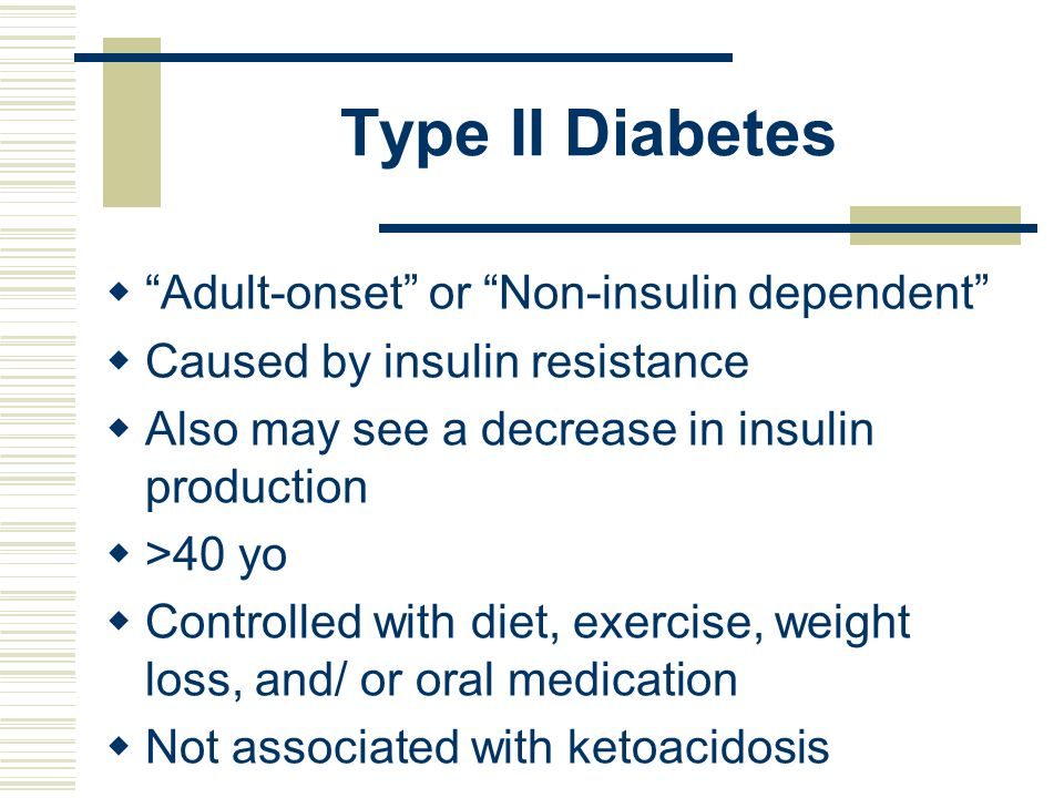 Type II Diabetes Adult-onset or Non-insulin dependent