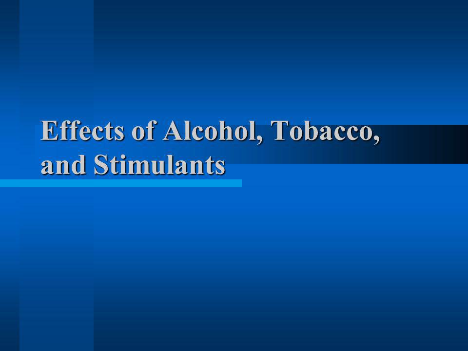 Effects of Alcohol, Tobacco, and Stimulants