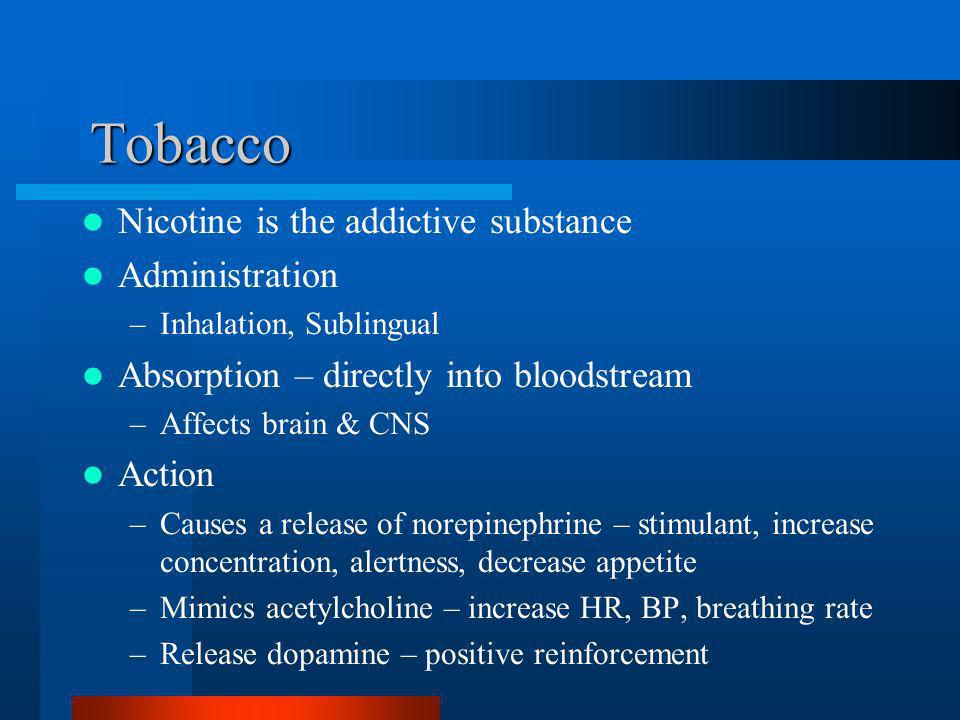 Tobacco Nicotine is the addictive substance Administration