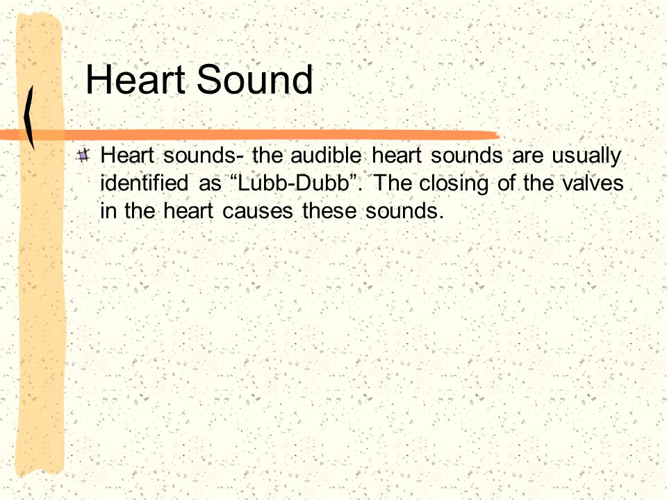 Heart Sound Heart sounds- the audible heart sounds are usually identified as Lubb-Dubb .
