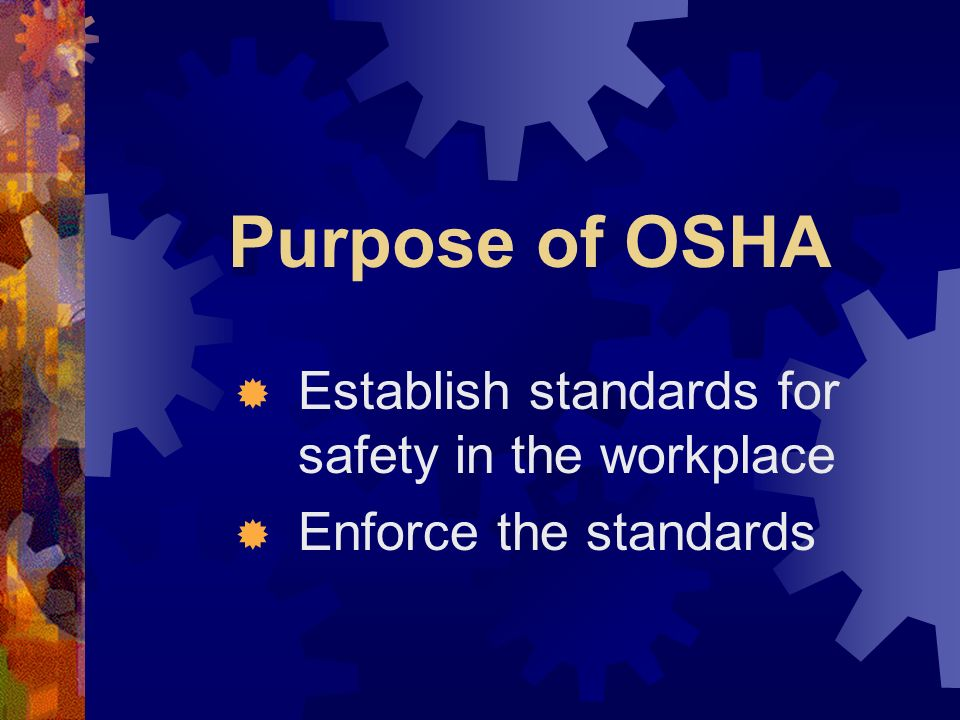 Establish standards for safety in the workplace Enforce the standards