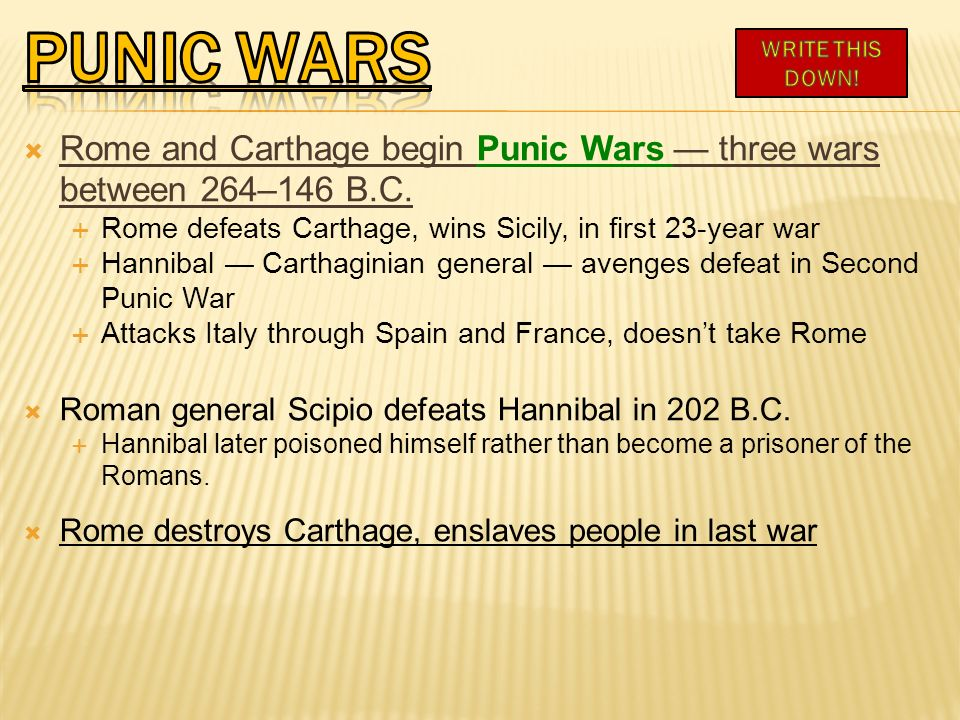 Punic wars WRITE THIS DOWN! Rome and Carthage begin Punic Wars — three wars between 264–146 B.C.