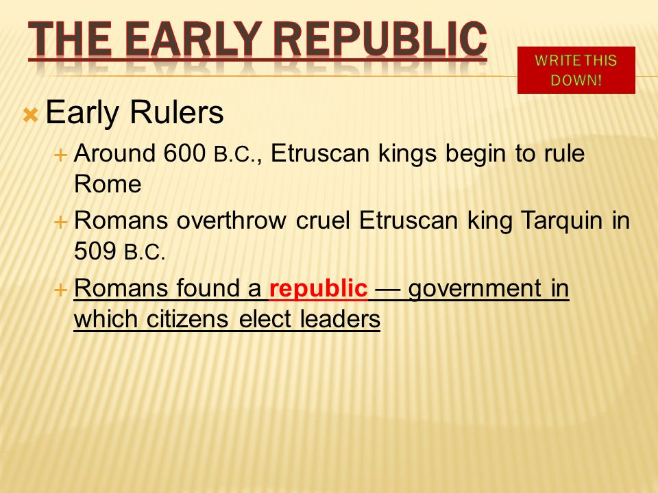 THE EARLY REPUBLIC Early Rulers