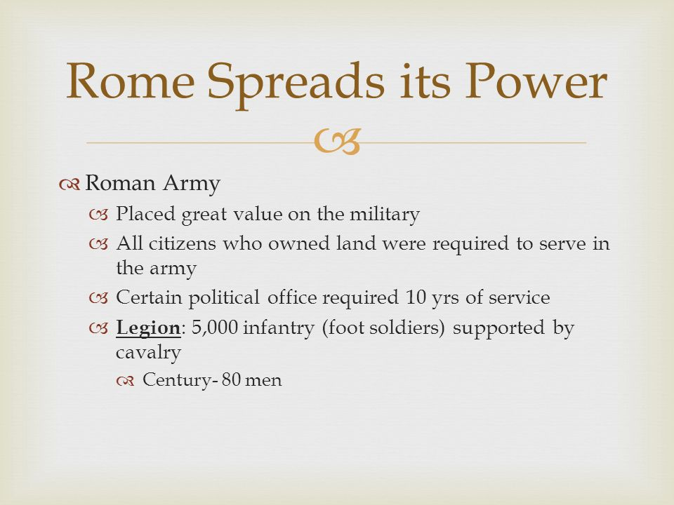 Rome Spreads its Power Roman Army Placed great value on the military
