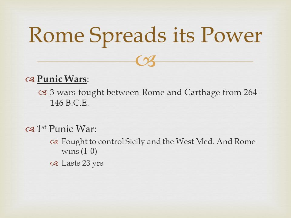 Rome Spreads its Power Punic Wars: 1st Punic War: