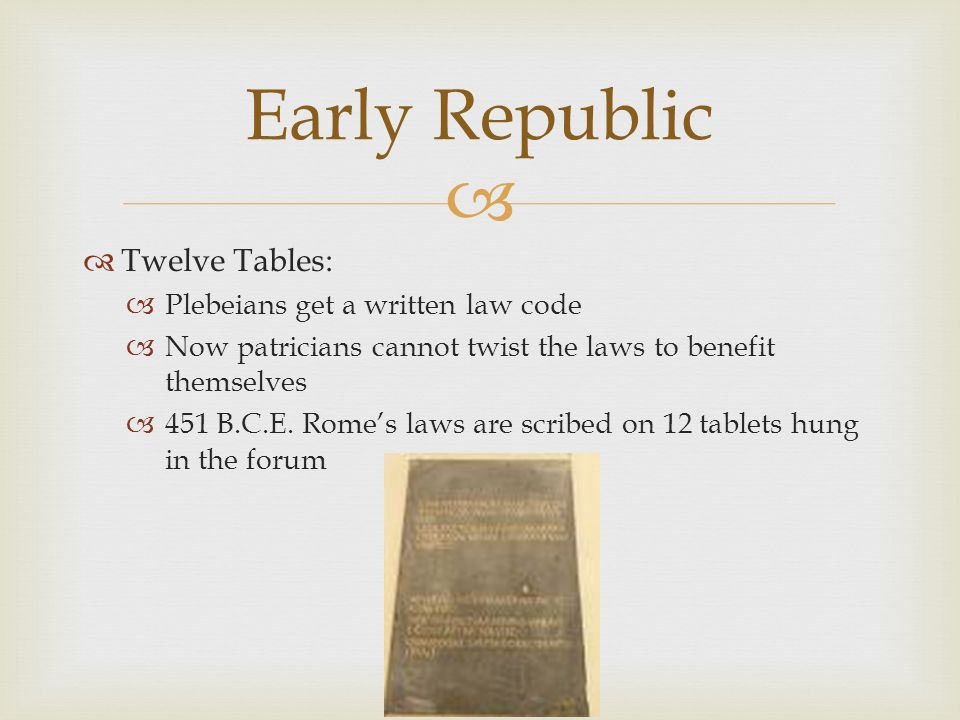 Early Republic Twelve Tables: Plebeians get a written law code