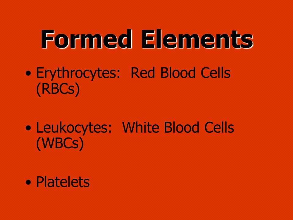 Formed Elements Erythrocytes: Red Blood Cells (RBCs)