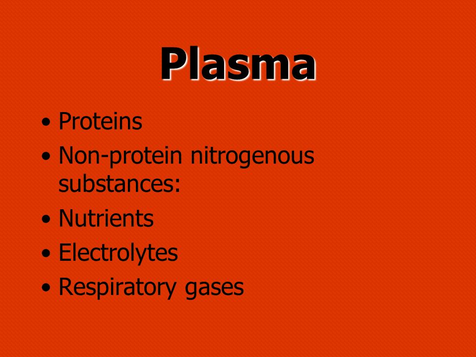 Plasma Proteins Non-protein nitrogenous substances: Nutrients