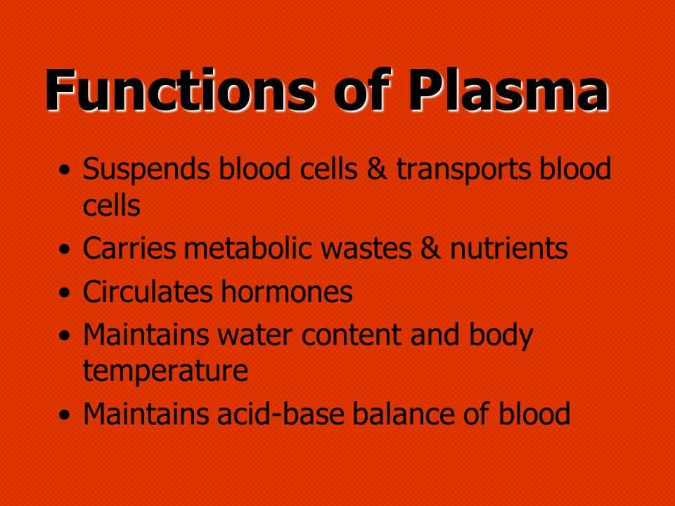 Functions of Plasma Suspends blood cells & transports blood cells