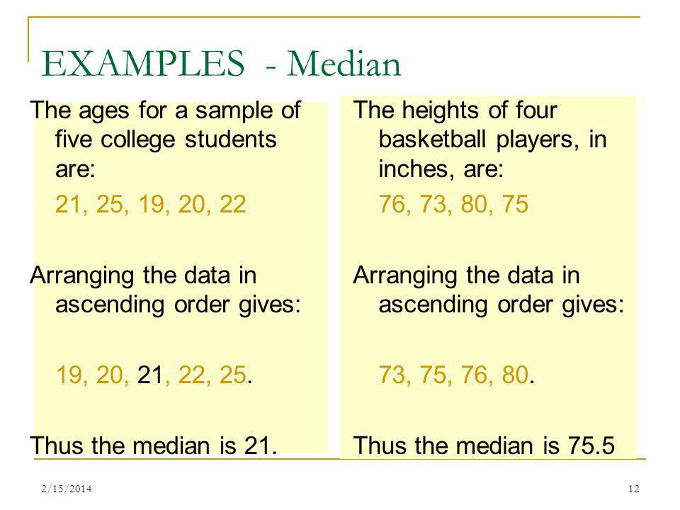 EXAMPLES - Median The ages for a sample of five college students are: