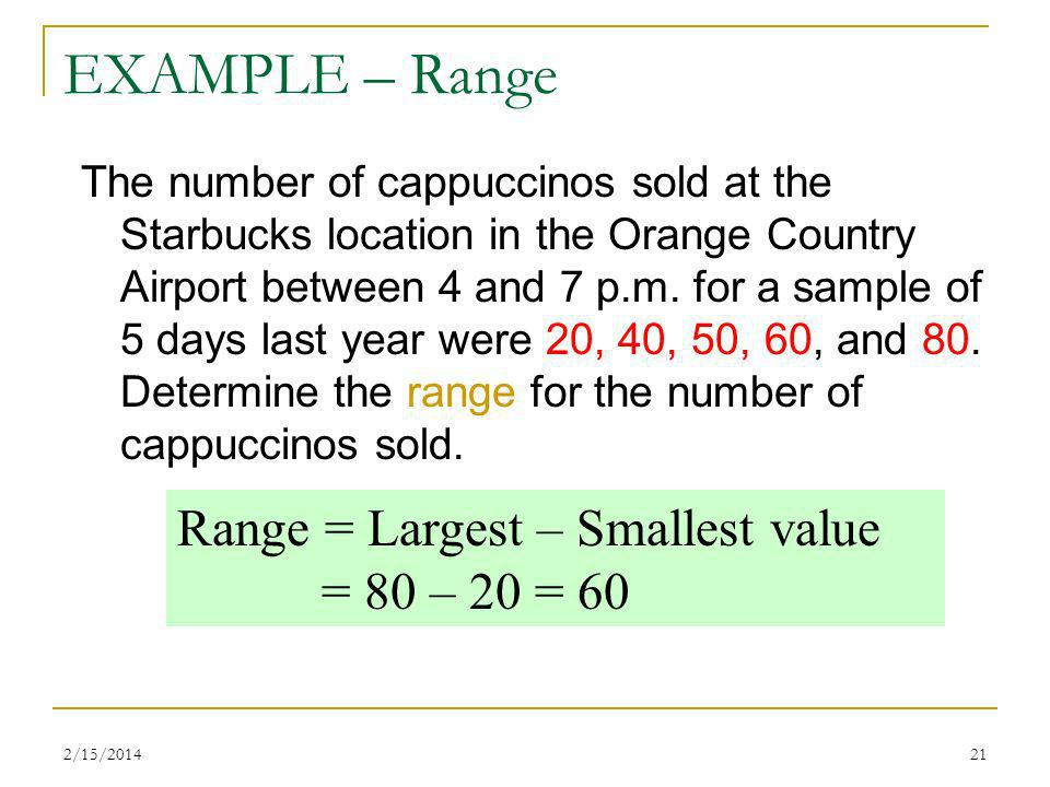 EXAMPLE – Range Range = Largest – Smallest value = 80 – 20 = 60