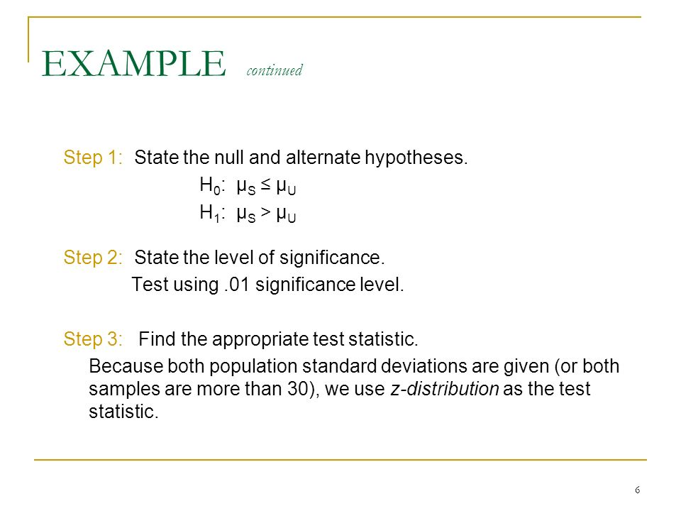 EXAMPLE continued Step 1: State the null and alternate hypotheses.