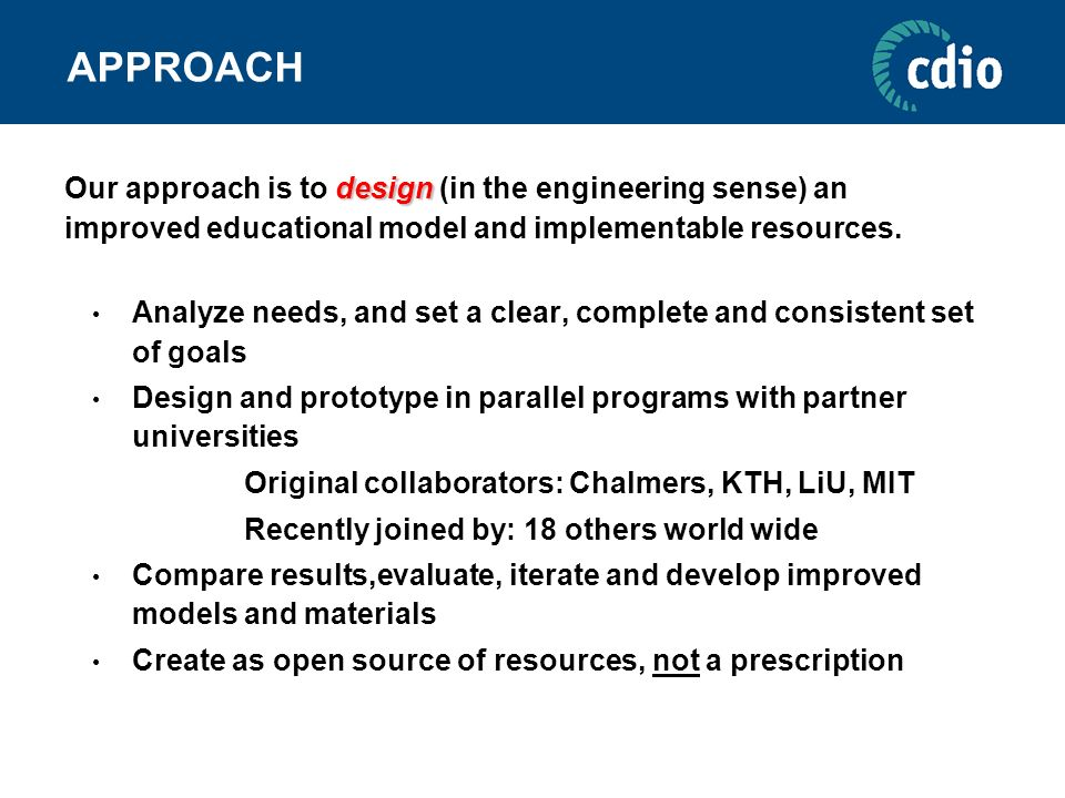APPROACH Our approach is to design (in the engineering sense) an improved educational model and implementable resources.