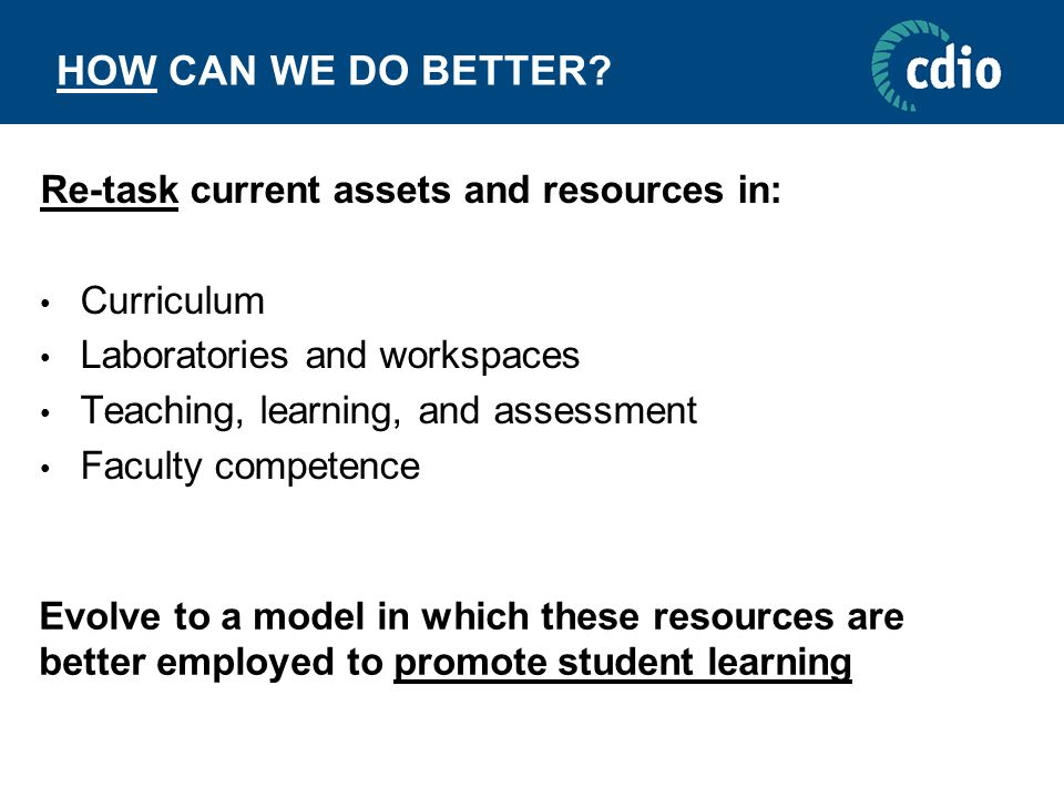 HOW CAN WE DO BETTER Re-task current assets and resources in: