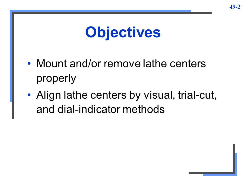 Objectives Mount and/or remove lathe centers properly