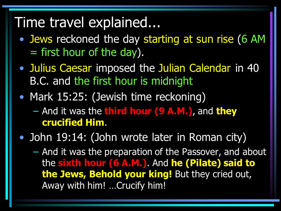 Time travel explained... Jews reckoned the day starting at sun rise (6 AM = first hour of the day).