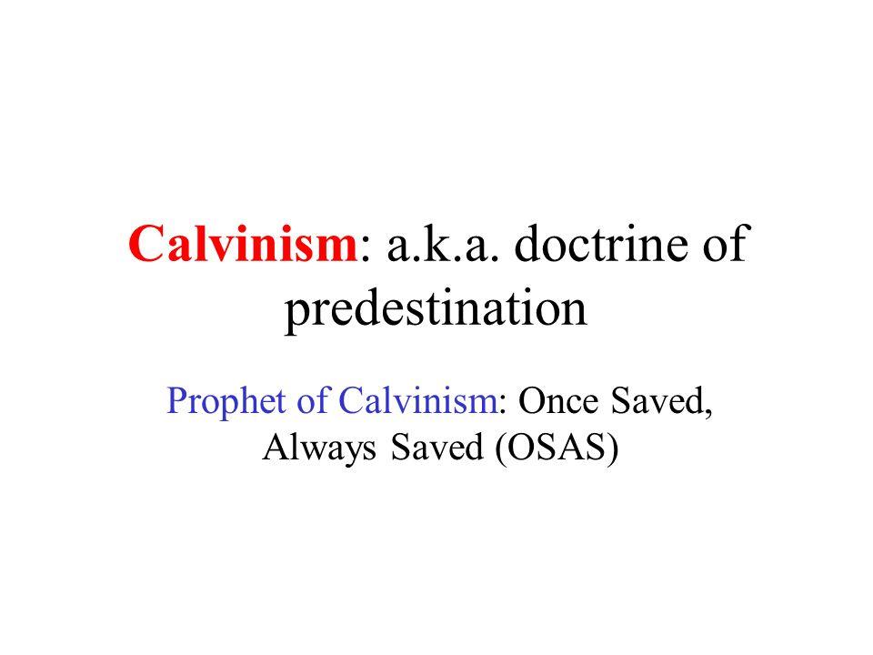 Calvinism: a.k.a. doctrine of predestination