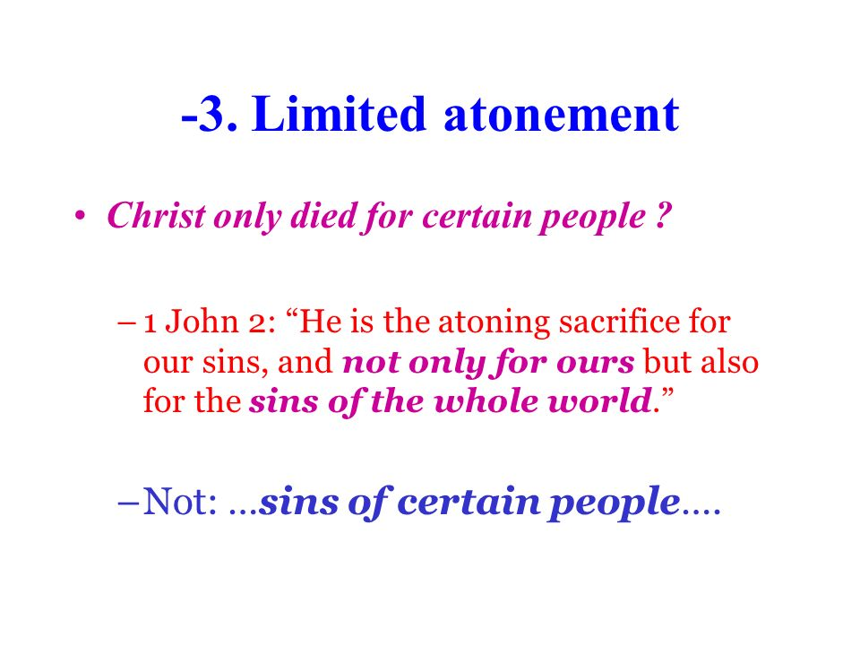 -3. Limited atonement Christ only died for certain people