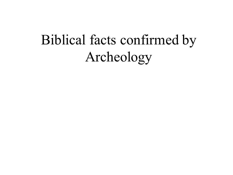 Biblical facts confirmed by Archeology