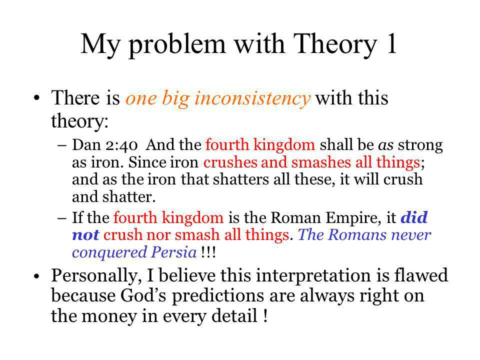 My problem with Theory 1 There is one big inconsistency with this theory: