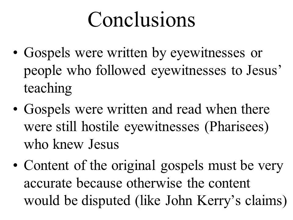 Conclusions Gospels were written by eyewitnesses or people who followed eyewitnesses to Jesus' teaching.