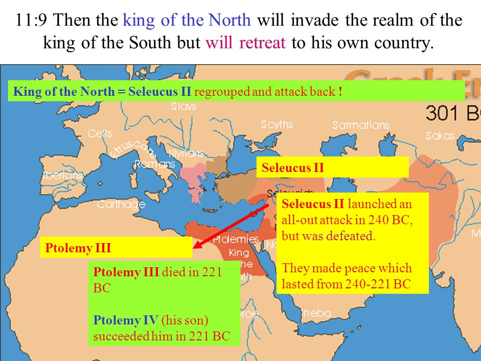 11:9 Then the king of the North will invade the realm of the king of the South but will retreat to his own country.